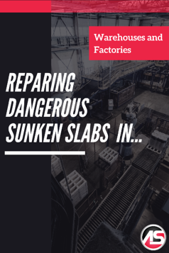 Reparing Dangerous Sunken Slabs in Warehouses and Factories