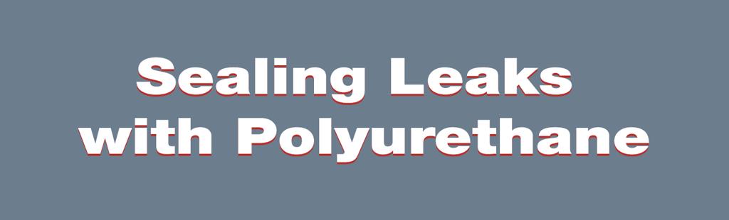 Sealing Leaks with polyurethane - alchemy-spetec
