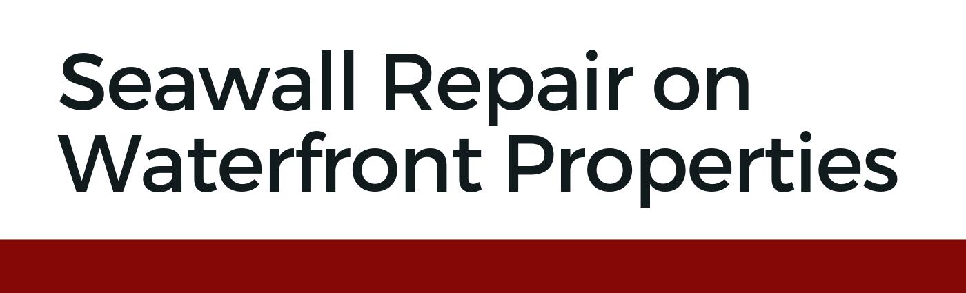 Seawall Repair on Waterfront Properties