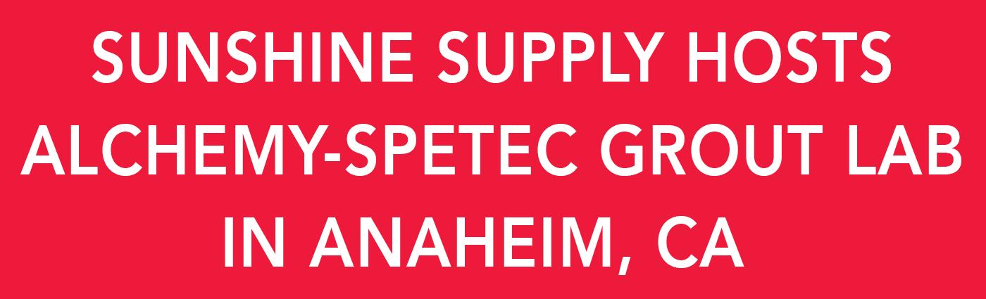 Sunshine-Supply-Alchemy-Spetec-Grout-Lab-Anaheim---Banner