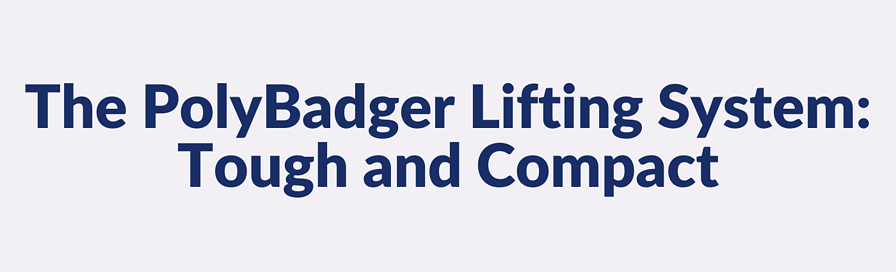 The PolyBadger Lifting System_ Tough and Compact