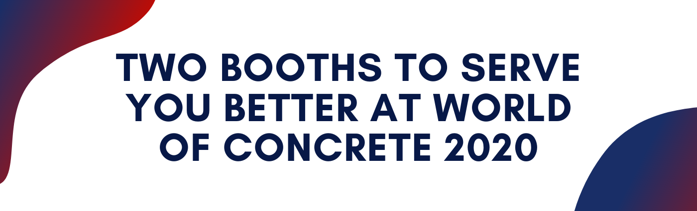 Two Booths to Serve You Better at World of Concrete 2020