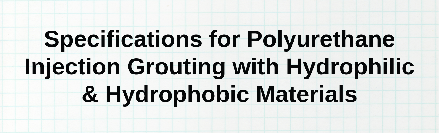 Specifications for Polyurethane Injection Grouting with Hydrophilic & Hydrophobic Materials