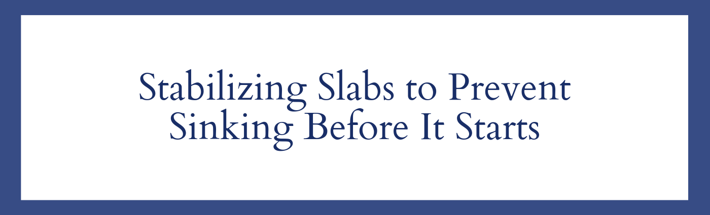 Stabilizing Slabs to Prevent Sinking Before It Starts