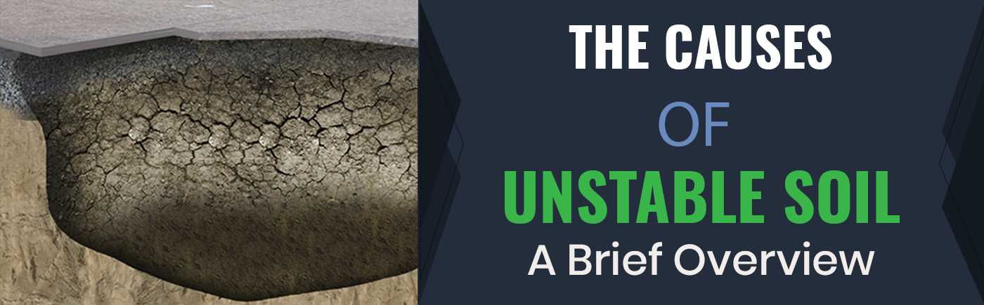 Unstable soil can threaten the stability, security, and safety of infrastructures and can damage, degrade, and even destroy a number of structures. There are a variety of factors that can cause unstable soil. Read more...