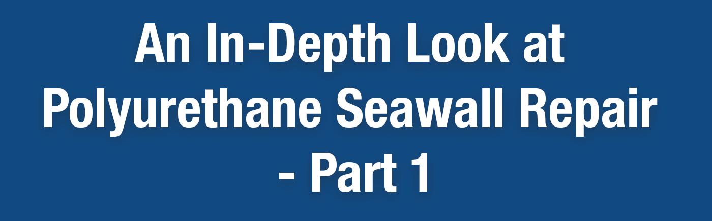 An in-depth look at polyurethane seawall repair - a powerful, painless and rapid way to repair seawalls instead of replacing them. Read more...