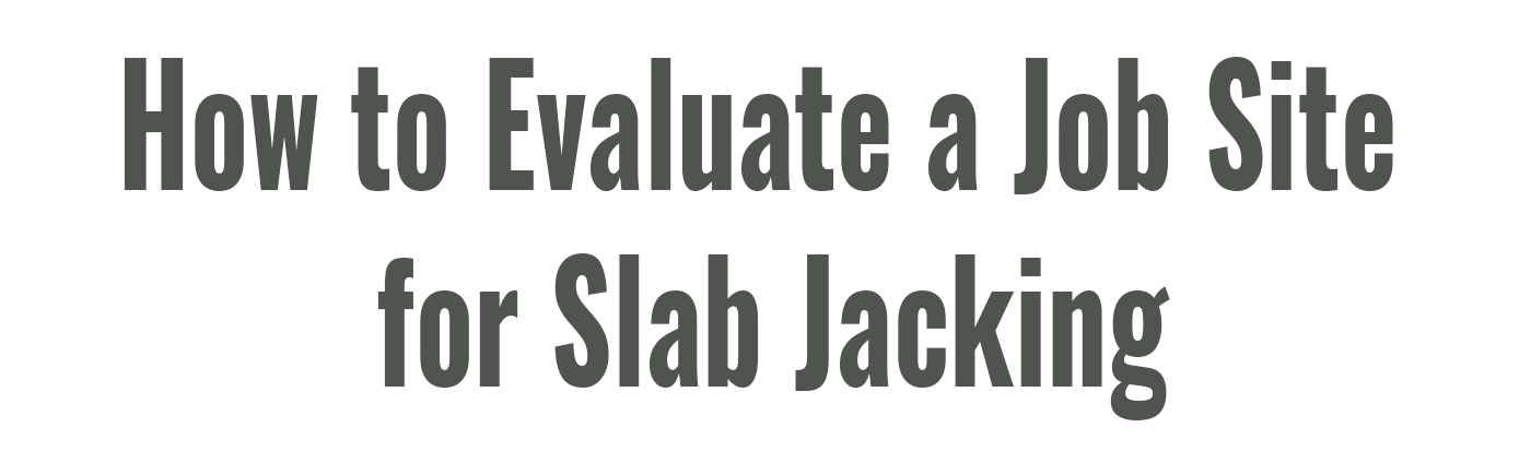 Any successful slab lifting job begins with a thorough site evaluation. Learn how to properly evaluate a job site for slab-jacking.