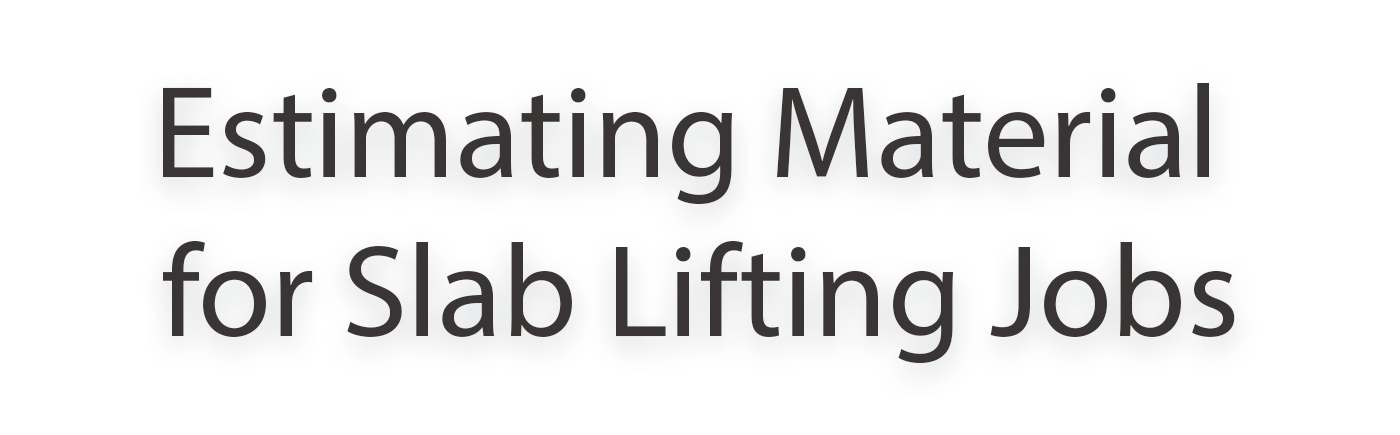 Through a combination of calculations, product information, and site considerations, you can estimate your slab lifting materials without too much trouble.