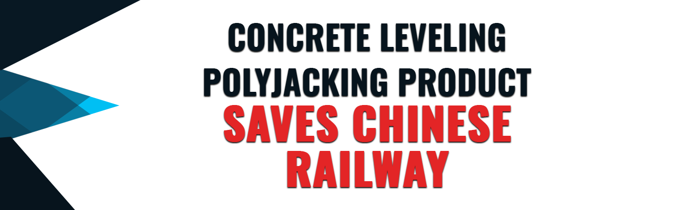 Concrete Leveling Polyjacking Product Saves Chinese Railway