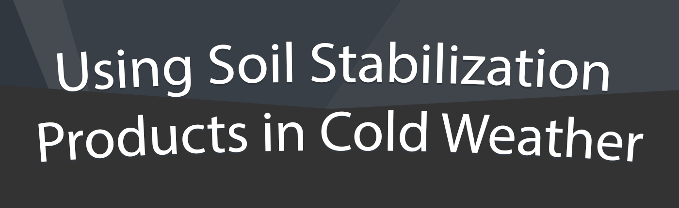 Using Soil Stabilization Products in Cold Weather