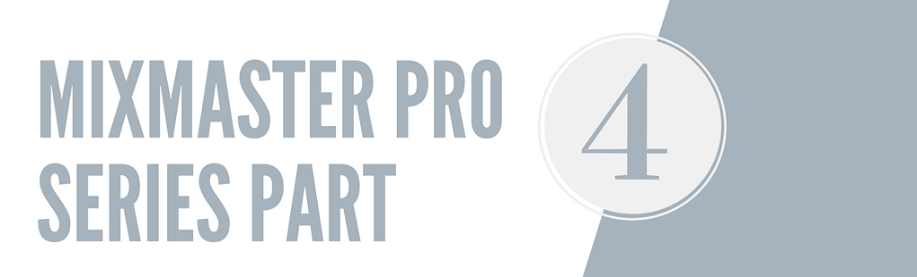 MixMaster Pro Series Part 4